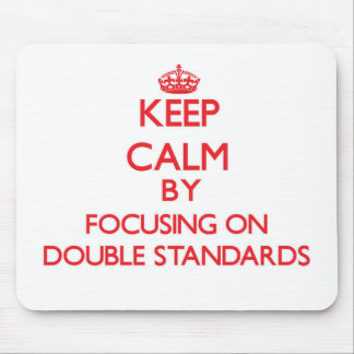 Keep Calm by focusing on Double Standards Mouse Pad