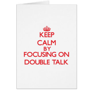 Keep Calm by focusing on Double Talk Greeting Card