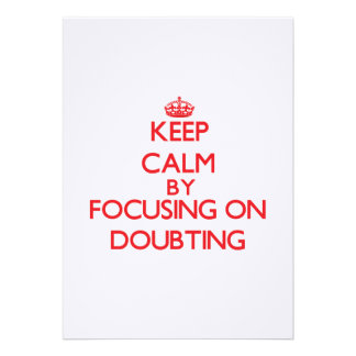 Keep Calm by focusing on Doubting Invites