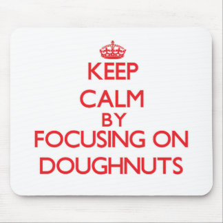 Keep Calm by focusing on Doughnuts Mousepads
