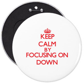 Keep Calm by focusing on Down Pinback Button