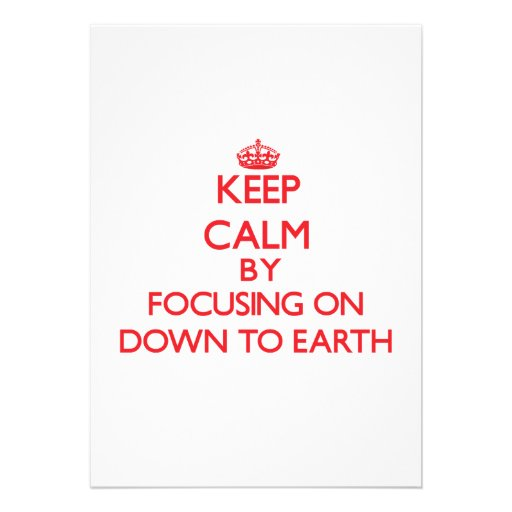 Keep Calm by focusing on Down To Earth Invitation