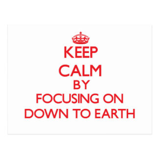 Keep Calm by focusing on Down To Earth Postcard