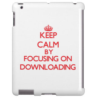 Keep Calm by focusing on Downloading