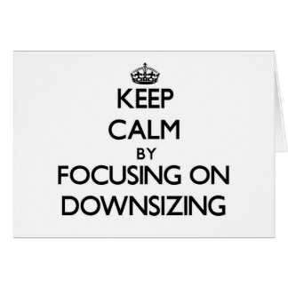 Keep Calm by focusing on Downsizing Stationery Note Card