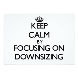 Keep Calm by focusing on Downsizing 5x7 Paper Invitation Card
