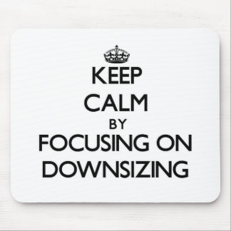 Keep Calm by focusing on Downsizing Mousepads