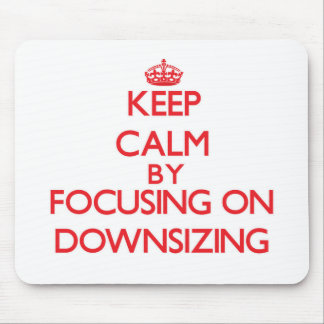 Keep Calm by focusing on Downsizing Mouse Pad