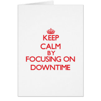 Keep Calm by focusing on Downtime Card