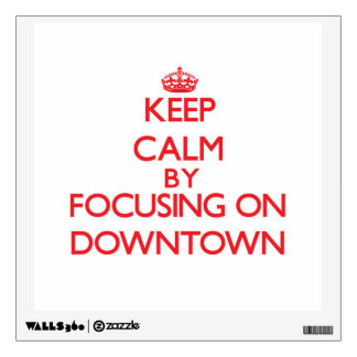 Keep Calm by focusing on Downtown Wall Decor