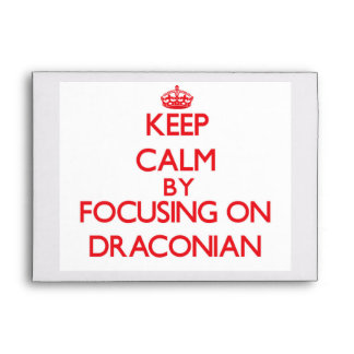 Keep Calm by focusing on Draconian Envelopes