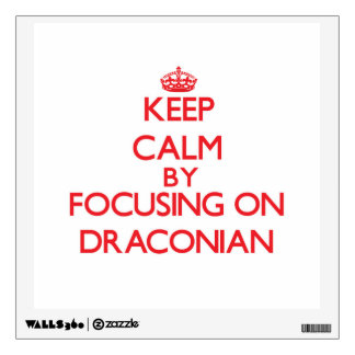 Keep Calm by focusing on Draconian Room Stickers
