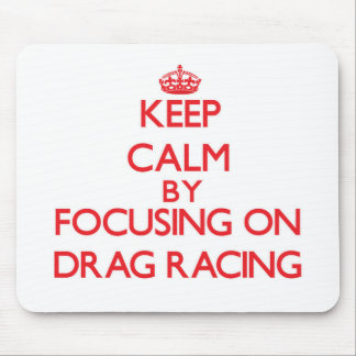 Keep Calm by focusing on Drag Racing Mouse Pad