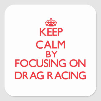 Keep Calm by focusing on Drag Racing Square Sticker