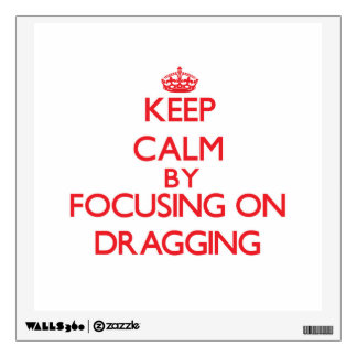 Keep Calm by focusing on Dragging Room Graphics