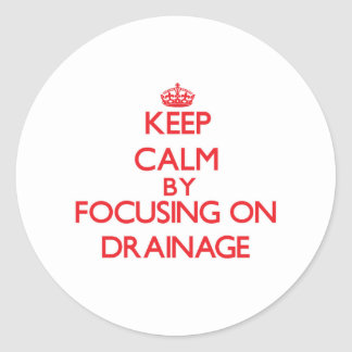 Keep Calm by focusing on Drainage Stickers