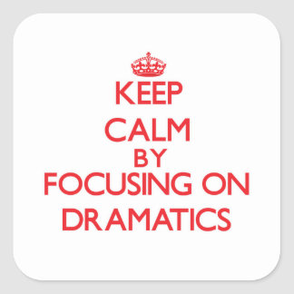Keep Calm by focusing on Dramatics Square Stickers
