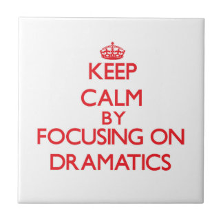 Keep Calm by focusing on Dramatics Ceramic Tile