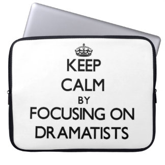 Keep Calm by focusing on Dramatists Computer Sleeve