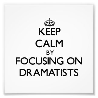 Keep Calm by focusing on Dramatists Photo