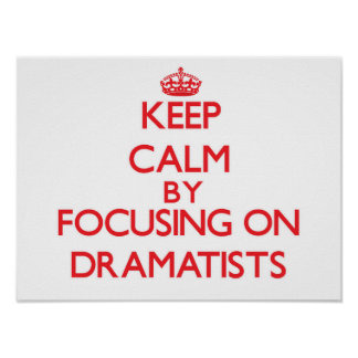Keep Calm by focusing on Dramatists Posters