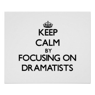 Keep Calm by focusing on Dramatists Print