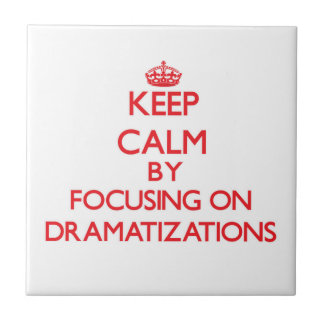 Keep Calm by focusing on Dramatizations Tile