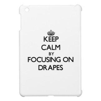 Keep Calm by focusing on Drapes iPad Mini Covers