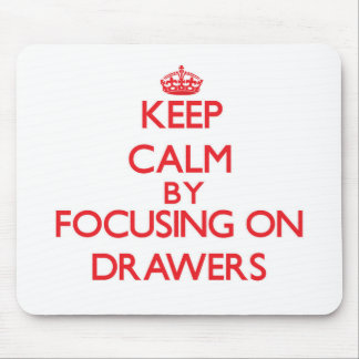 Keep Calm by focusing on Drawers Mousepad