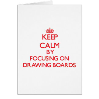 Keep Calm by focusing on Drawing Boards Greeting Card