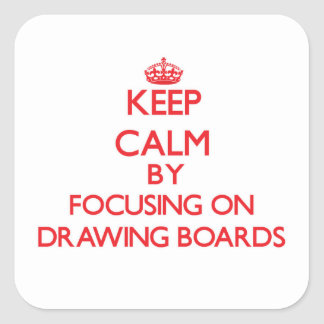 Keep Calm by focusing on Drawing Boards Square Sticker