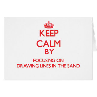Keep Calm by focusing on Drawing Lines In The Sand Cards