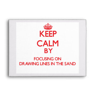 Keep Calm by focusing on Drawing Lines In The Sand Envelope