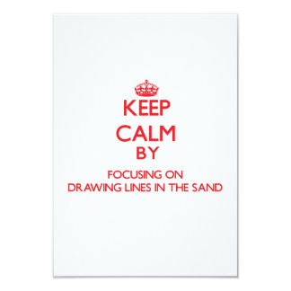 Keep Calm by focusing on Drawing Lines In The Sand Invitations