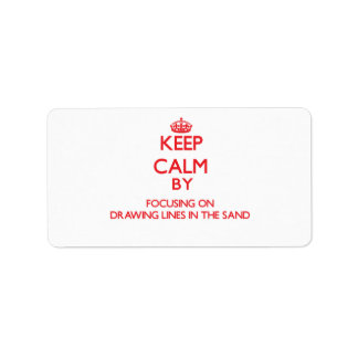 Keep Calm by focusing on Drawing Lines In The Sand Address Label