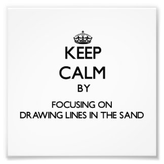 Keep Calm by focusing on Drawing Lines In The Sand Photographic Print