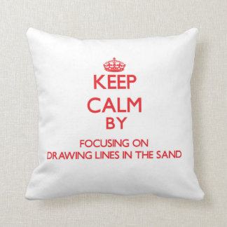 Keep Calm by focusing on Drawing Lines In The Sand Throw Pillows