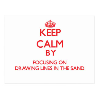 Keep Calm by focusing on Drawing Lines In The Sand Postcards