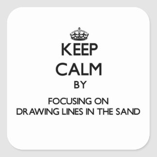 Keep Calm by focusing on Drawing Lines In The Sand Square Sticker