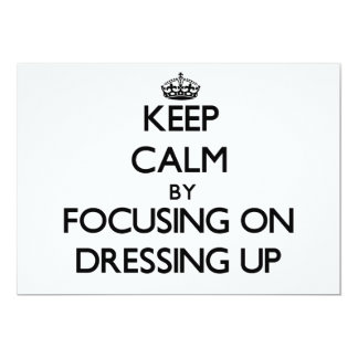 Keep Calm by focusing on Dressing Up Invitations