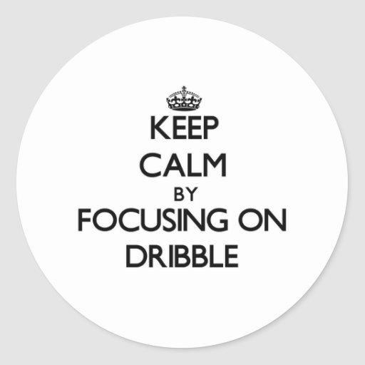 Keep Calm by focusing on Dribble Classic Round Sticker