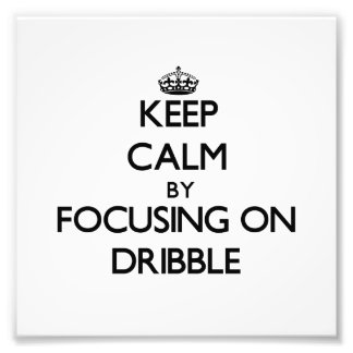Keep Calm by focusing on Dribble Photo Art