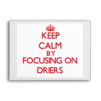 Keep Calm by focusing on Driers Envelope
