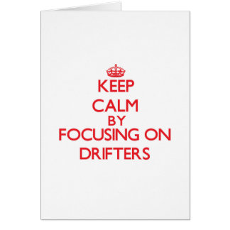 Keep Calm by focusing on Drifters Greeting Cards