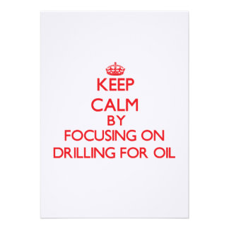 Keep Calm by focusing on Drilling For Oil Announcement