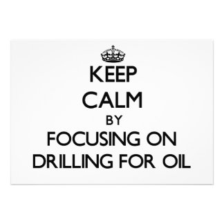 Keep Calm by focusing on Drilling For Oil Custom Invitations
