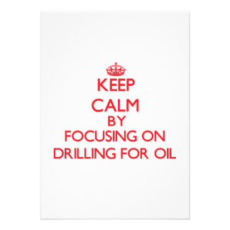 Keep Calm by focusing on Drilling For Oil Invitations