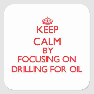 Keep Calm by focusing on Drilling For Oil Stickers