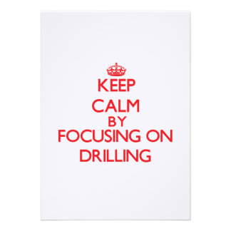 Keep Calm by focusing on Drilling Invitations