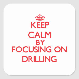 Keep Calm by focusing on Drilling Stickers